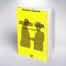 Dydaktyka ogólna. Wybrane zagadnienia, podręcznik, Kazimierz Żegnałek