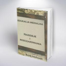 Edukacja medialna. Nadzieje irozczarowania podredakcją Marka Sokołowskiego